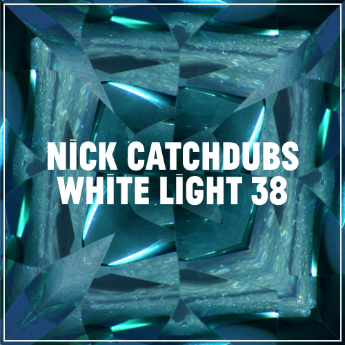 White Light 38 - Nick Catchdubs